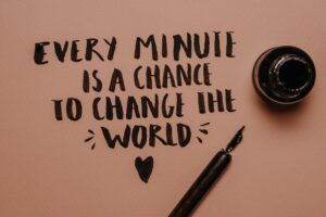 Every minute is a chance to change the world