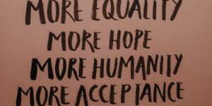 more equality more hope more humanity more acceptance